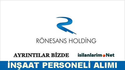 Rönesans Holding 2015 Inşaat Personeli Alımı Iş Ilanlarımnet