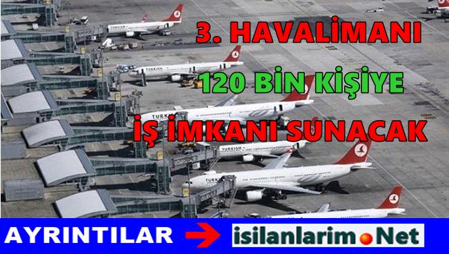 İstanbul 3.Havalimanı İş İmkanları Neler Olacak