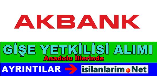 Akbank Anadolu Bölgesi Gişe Yetkilisi Alımı Yapacak