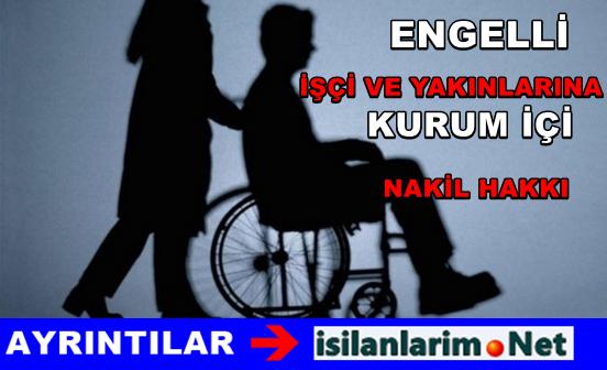 Engelli İşçi ve Yakınları Kurum İçi Nakil Hakkı