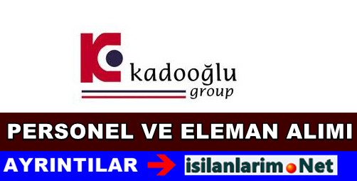 Kadooğlu Grup Personel ve Eleman Alımı 2015