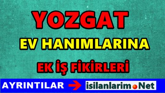 Yozgat Ev Hanımlarına Ek iş 2015