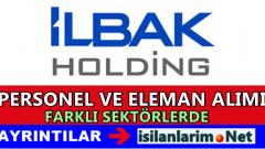 İLBAK Holding Personel ve Eleman Alımı Başvurusu