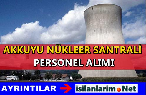 Akkuyu Nükleer İş Başvurusu 2015 ve Eleman Alımı