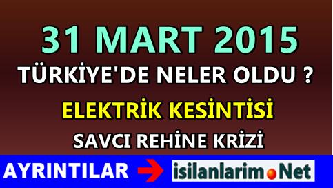 Türkiye'de 31 Mart 2015 Tarihinde Neler Oldu