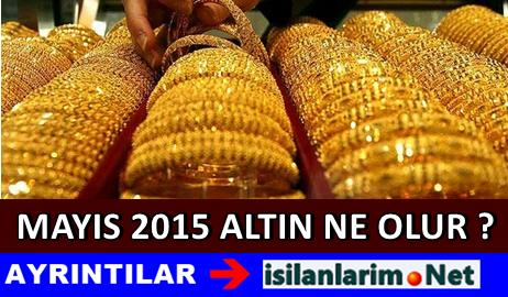 Mayıs 2015 Altın Fiyatları Yükselir Mi Yorumlar