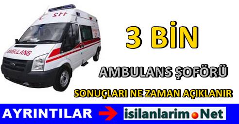 Ambulans Şoförü Alımı Sonuçları Ne Zaman Açıklanır