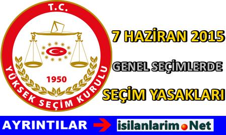 7 Haziran 2015 YSK Seçim Yasaklarını Açıkladı