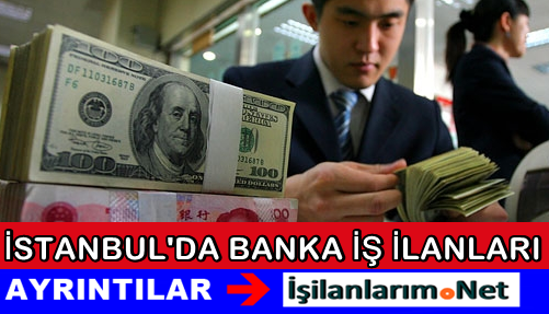 İstanbul'da Personel Alımı Yapan Bankaların İlanları