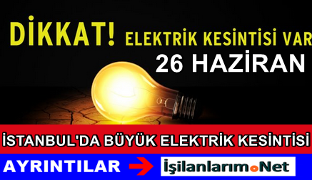 26 Haziran İstanbul Elektrik Verilmeyecek İlçeler Hangileri