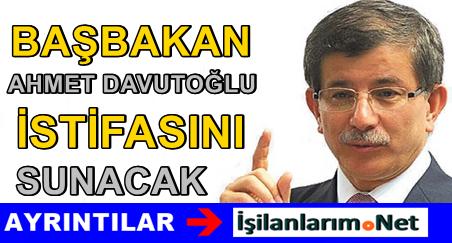 Başbakan Ahmet Davutoğlu Bugün İstifasını Sunacak