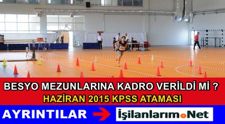 BESYO Mezunları 2015 Haziran KPSS Atama Kadroları