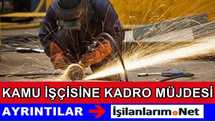 Kamuda Taşeron Çalışan İşçiye Kadro Çalışmaları Başladı