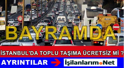 Bayramda  İstanbul'da Toplu Ulaşım Ücretsiz Mi Olacak