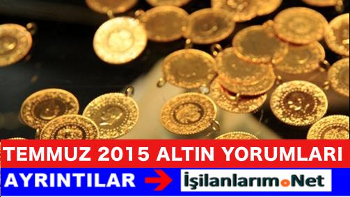Temmuz 2015 Altın Fiyatları Düşer Mi Yükselir Mi