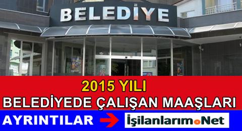 2015 Yılı Belediyede 4/B Sözleşmeli Personellerin Maaşları