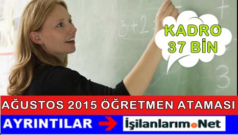 2015 Ağustos 37 BİN Öğretmen Ataması Detayları Açıklandı