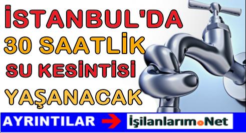 11-12 Ağustos İstanbul'da Su Kesintisi Uygulanacak İlçeler