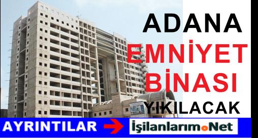 Adanadaki Emniyet Müdürlüğü Binasının 6 Katı Katı Yıkılacak