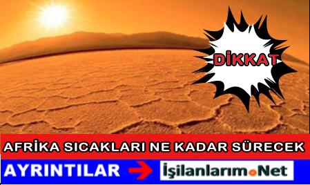 Türkiye'de Afrika Sıcakları Daha Ne Kadar Sürecek