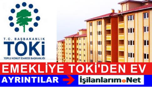 TOKİ'den Uzun Dönem Taksitle Ev Alacak Emekliye Müjde
