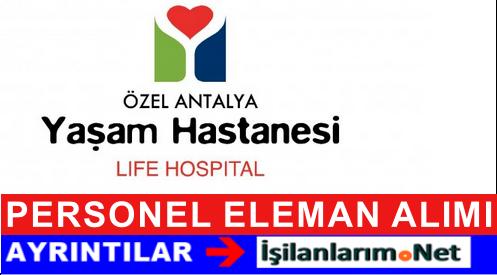 Antalya Yaşam Hastanesi Personel Eleman Alımı İş İlanları