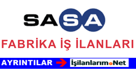 Adana SASA Fabrikası Personel Eleman İşçi Alımı İş İlanları