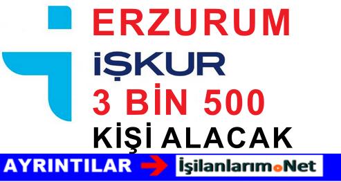 İŞKUR Erzurum'da 3 BİN 500 Geçici İşçi Alımı Yapacak