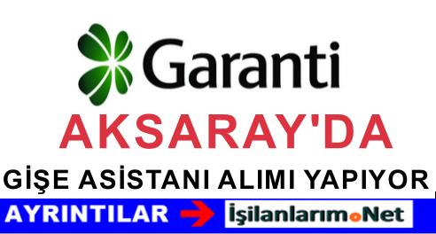 GARANTİ BANKASI AKSARAY İŞ İLANLARI