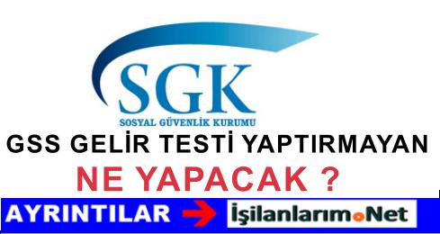GSS GELİR TESTİ YAPTIRMAYAN NE YAPACAK