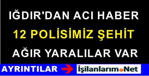 8 Eylül Iğdır'da Polis Servisine PKK Saldırısı: 13 Polis Şehit