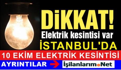 10 Ekim Cumartesi İstanbul'da Büyük Elektrik Kesintisi Var