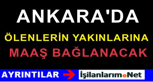 Ankara'da Ölenlerin Yakınlarına Aylık 820 Lira Maaş Verilecek