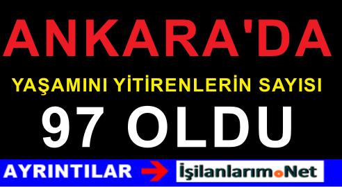 Ankara'da Hayatını Kaybedenlerin Sayısı 97 Oldu