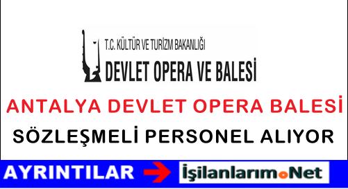 Antalya Devlet Opera Balesi Sözleşmeli Personel Alımı İlanı