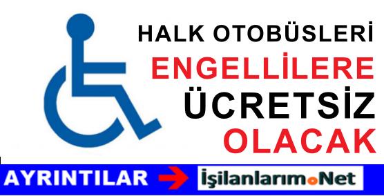 Engelliler Halk Otobüslerine Ücretsiz Binebilecek