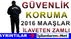 Güvenlik Görevlisi ve Korumalara 2016'da İlave Maaş Zammı