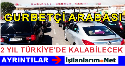 Yurtdışından Getirilen Araç Türkiye'de 2 Yıl Kalabilecek