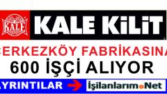 Kale Kilit Çerkezköy Fabrikası 600 İşçi Alımı İçin Rekor Başvuru