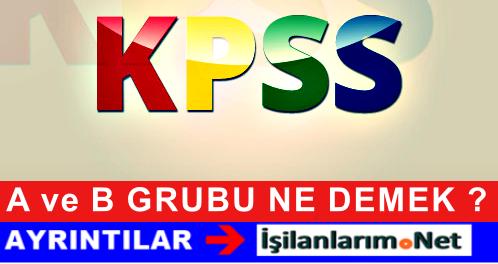 KPSS A VE B GRUBUNUN ANLAMI