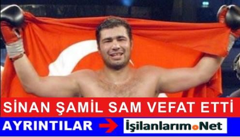 Boks Şampiyonu Sinan Şamil Sam Hayata Gözlerini Yumdu