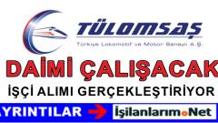 TÜLOMSAŞ Eskişehir'de Daimi Çalışacak İşçi Alımı Yapıyor