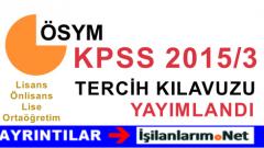 ÖSYM KPSS 2015/3 Tercih Başvuru Kılavuzu Yayımlandı