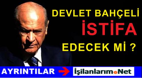 Son Dakika : MHP Lideri Devlet Bahçeli İstifa Edecek Mi ?