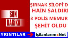 Şırnak Silopi'de Hain Saldırı: Üç Polis Şehit Oldu Şehitlerin İsimleri Kimlikleri Belli Mi?