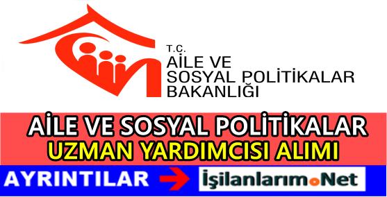 Aile ve Sosyal Politikalar Bakanlığı Uzman Yardımcısı Alımı 2016