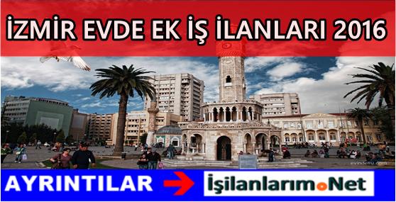 İzmir Evde Ek İş İlanları 2016 Evlere İş Veren Firmalar