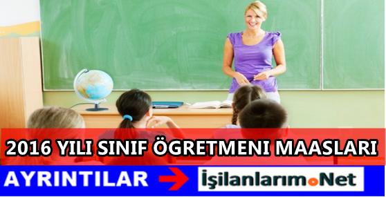 Yeni Atanan Sınıf Öğretmeni Maaşı 2016