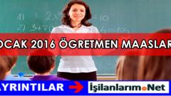 Ocak 2016 Yılı Zamlı Öğretmen Maaşları Ne Kadar?