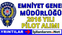 Emniyet Genel Müdürlüğü Pilot Alımı 2016